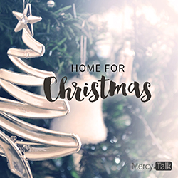 MercyTalk Podcast Home for Christmas