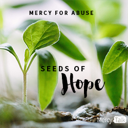 Mercy for Abuse: Seeds of Hope