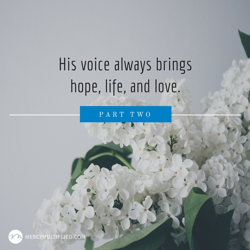 His voice always brings hope, life, and love.