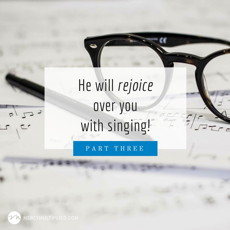 He will rejoice over you with singing!