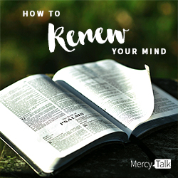 How to Renew Your Mind