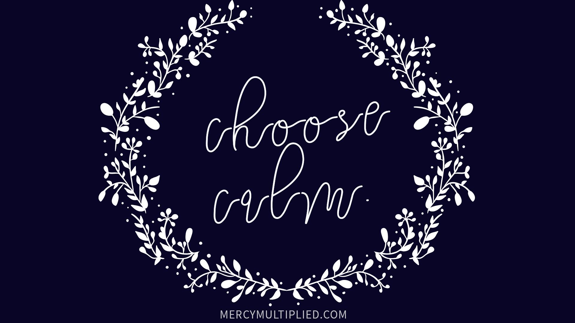 Choose Calm Computer Wallpaper Download | mercymultipliedblog.com