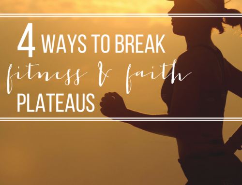 "4 ""F.I.T.T."" Tips to Bust Through Fitness and Faith Plateaus"