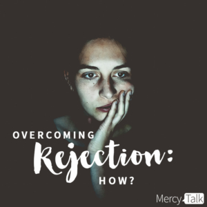Overcoming Rejection: How?