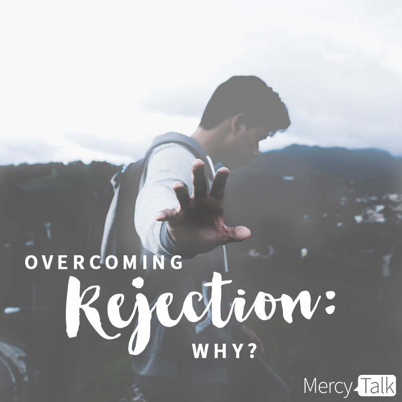 Overcoming Rejection: Why?