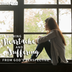 Viewing Heartache and Suffering from God's Perspective