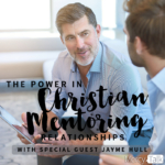 The Power in Christian Mentoring Relationships