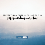 Preventing Compassion Fatigue by Safeguarding Ourselves