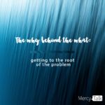 The Why Behind the What: Getting to the Root of the Problem