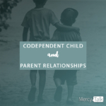 Codependent Child and Parent Relationships