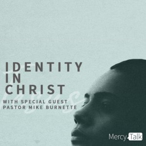 Identity in Christ with special guest, Pastor Mike Burnette
