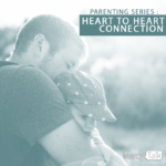 Parenting Series: Heart to Heart Connection