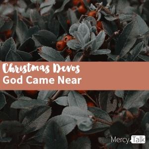 Christmas Devos: God Came Near
