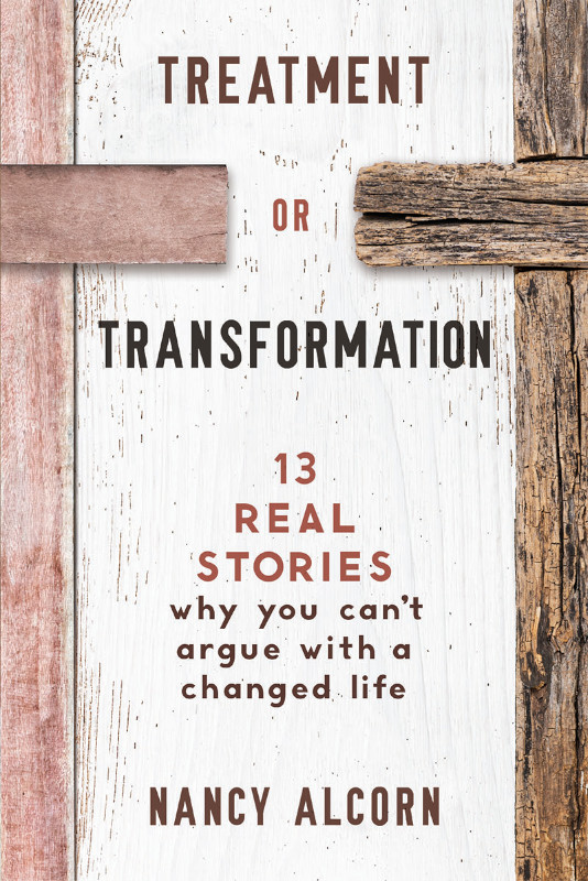 Treatment or Transformation: 13 Real Stories Why You Can't Argue With a Changed Life