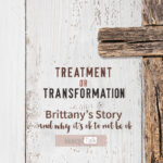 Treatment or Transformation: Brittany's Story and Why It's Okay to Not Be Okay