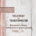Treatment or Transformation: Breanne's Story and Learning to Forgive Yourself