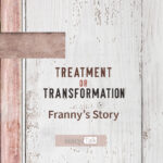 Treatment or Transformation: Franny's Story