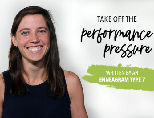 Take Off the Performance Pressure (Enneagram Type 7)