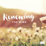 Navigating Hard Seasons through Renewing the Mind