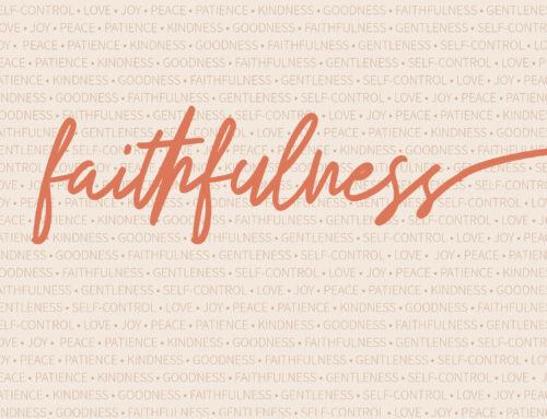 Fruits of the Spirit: Faithfulness